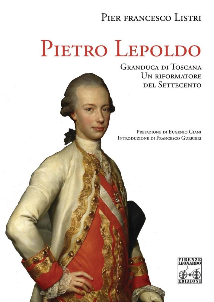 Pietro Leopoldo Granduca di Toscana. Un riformatore del Settecento.