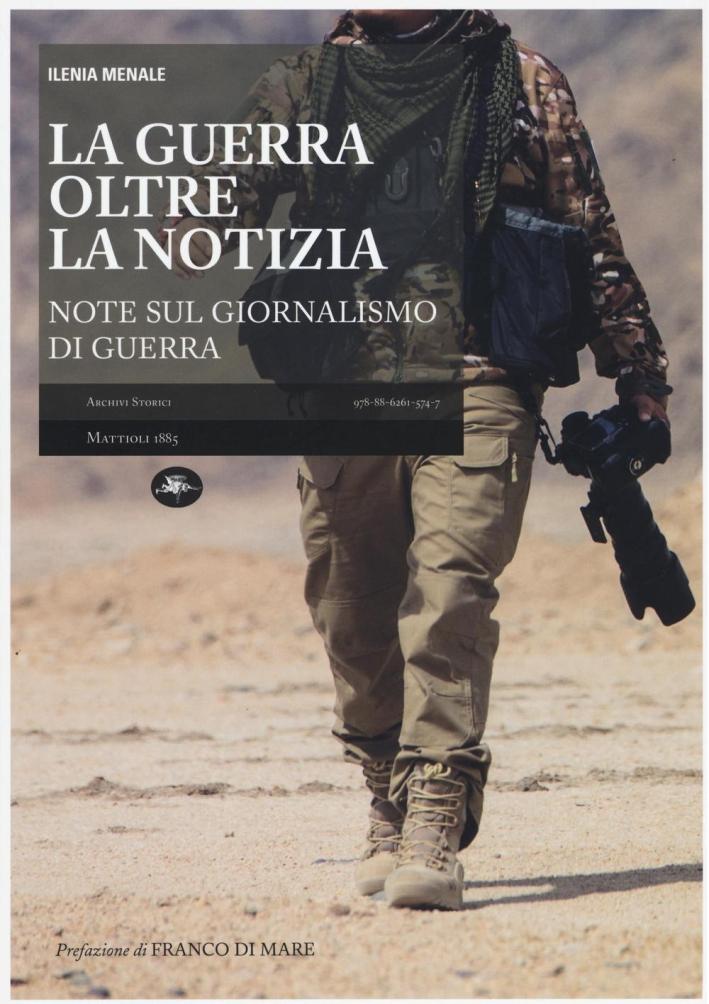 La Guerra Oltre la Notizia. Note sul Giornalismo di Guerra.