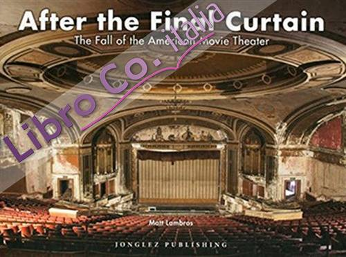 After the Final Curtain. The Fall of the American Movie Theater.