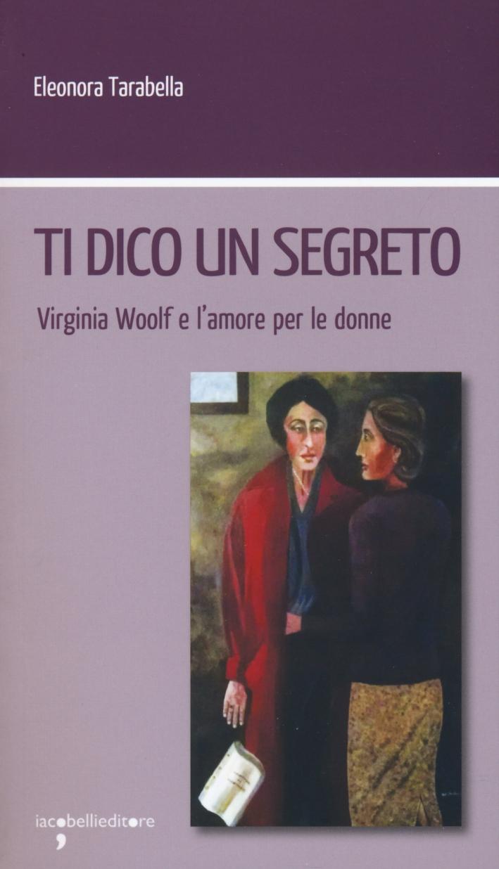 Ti Dico un Segreto. Virginia Woolf e l'Amore per le Donne.
