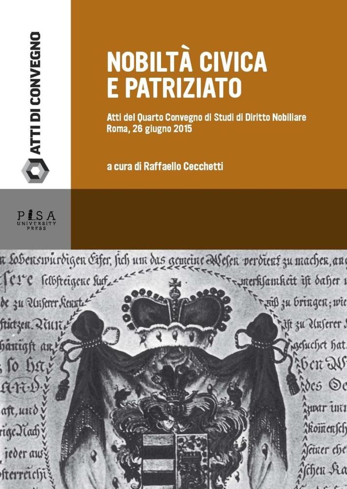 Nobiltà civica e patriziato. Atti del quarto Convegno di studi di diritto nobiliare (Roma, 26 giugno 2015)