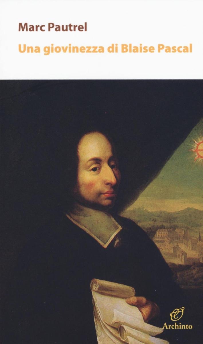 Una giovinezza di Blaise Pascal.