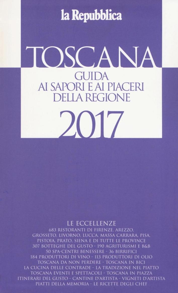 Toscana. Guida ai sapori e ai piaceri della regione 2017.