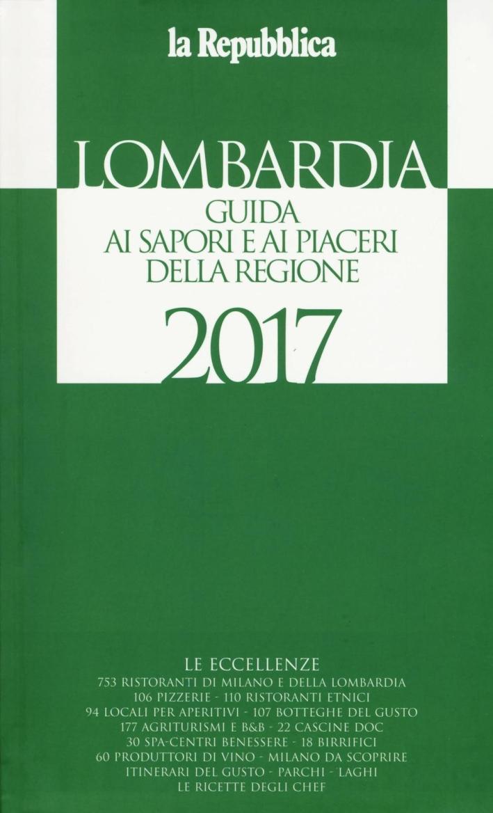 Lombardia. Guida ai sapori e ai piaceri della regione 2017