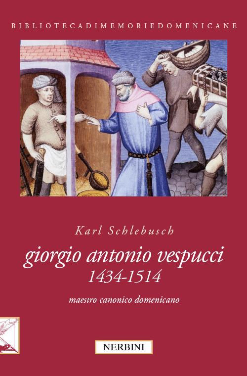 Giorgio Antonio Vespucci (1434-1514). Maestro canonico domenicano.