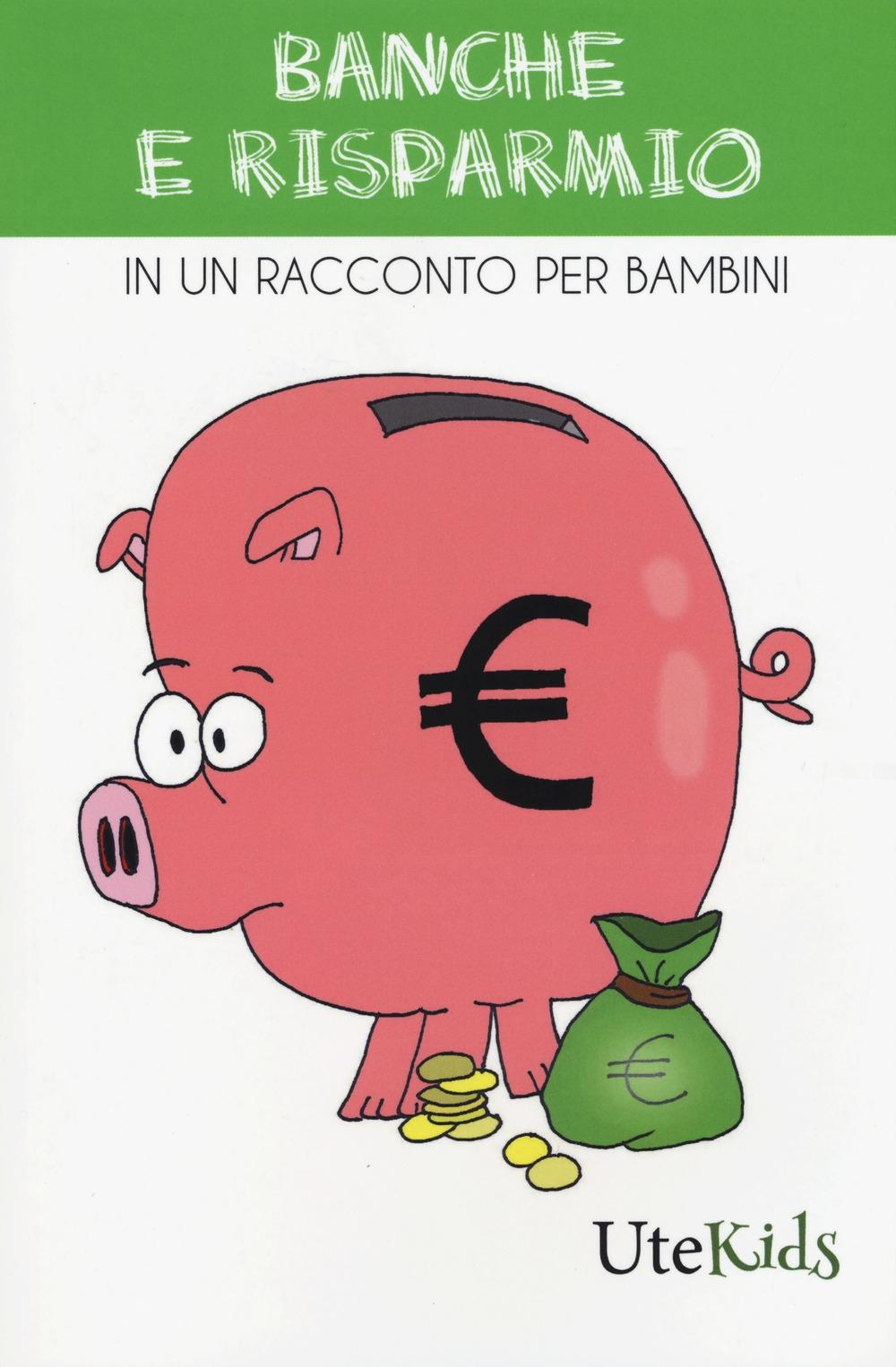 Banche e risparmio in un racconto per bambini. Ediz. a colori