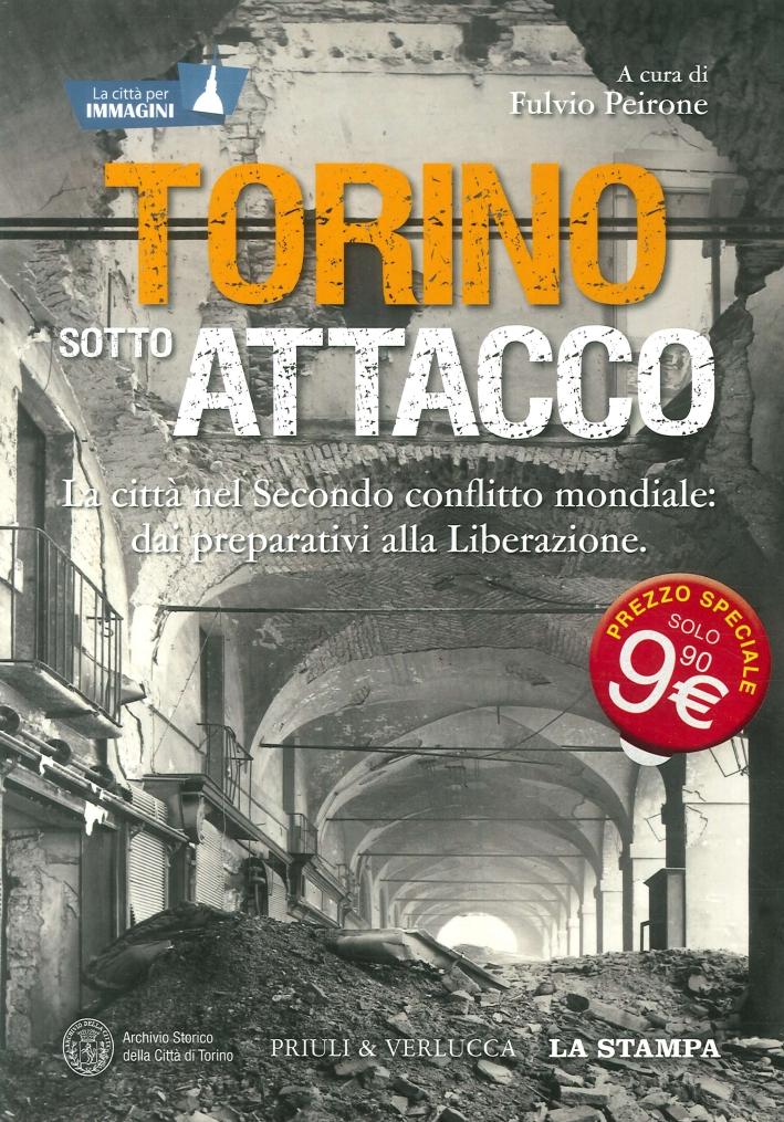 Torino sotto attacco. La città nel secondo conflitto mondiale: dai preparativi alla liberazione.