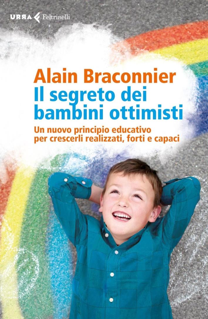 Il segreto dei bambini ottimisti. Un nuovo principio educativo per crescerli realizzati, forti e capaci