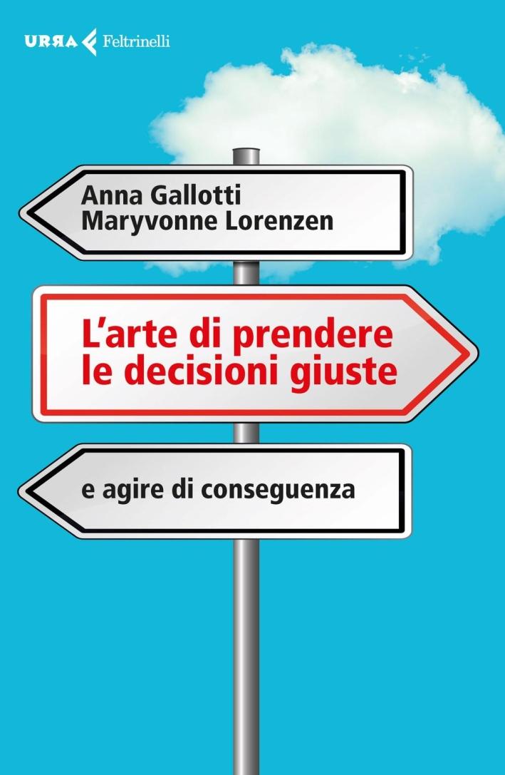 L'arte di prendere le decisioni giuste e agire di conseguenza.
