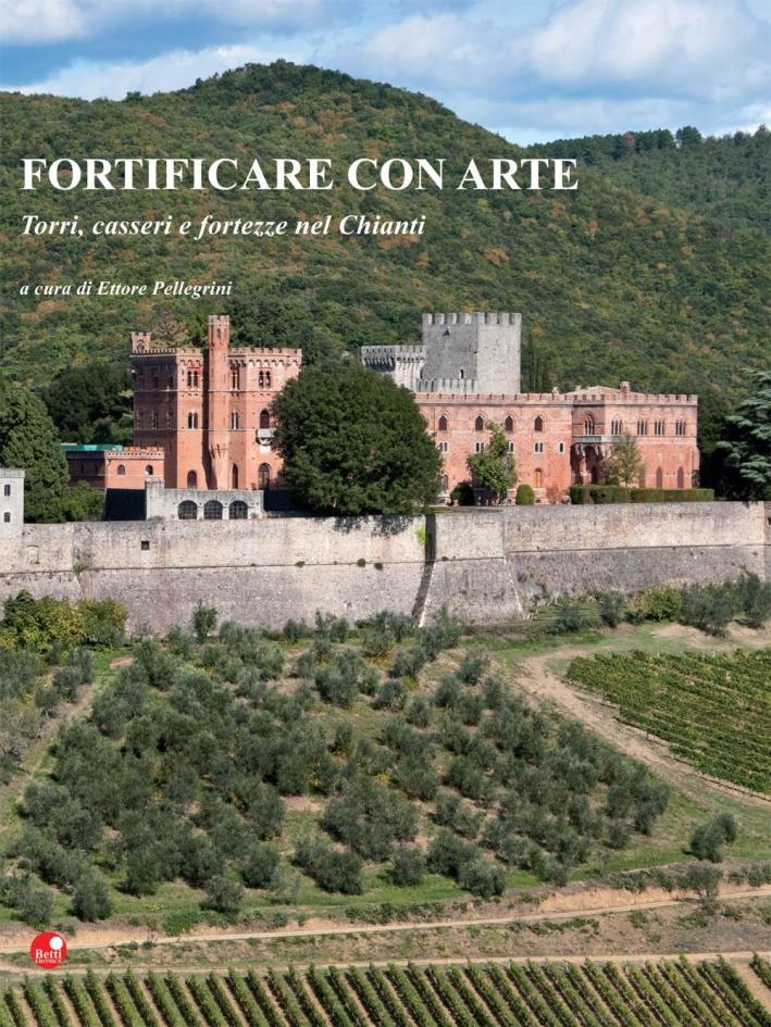 Fortificare con arte. Torri, casseri e fortezze nel Chianti.