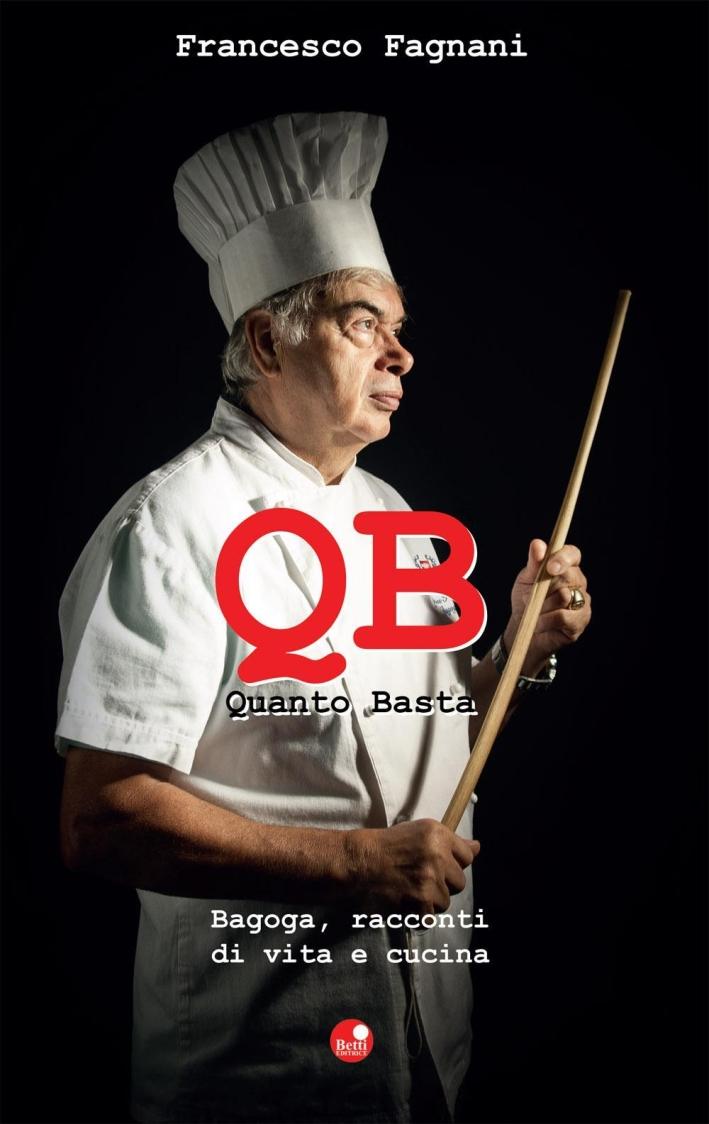 Q.B. Quanto basta. Bagoga, racconti di vita e cucina.