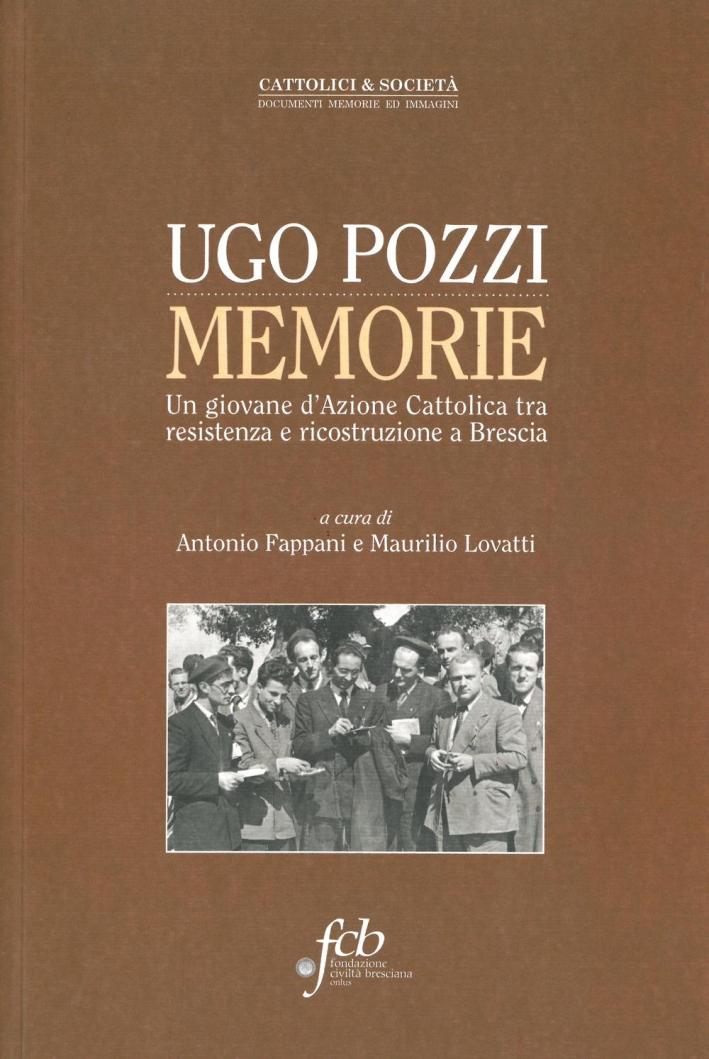 Ugo Pozzi. Memorie. Un giovane d'azione cattolica tra resistenza e ricostruzione a Brescia.