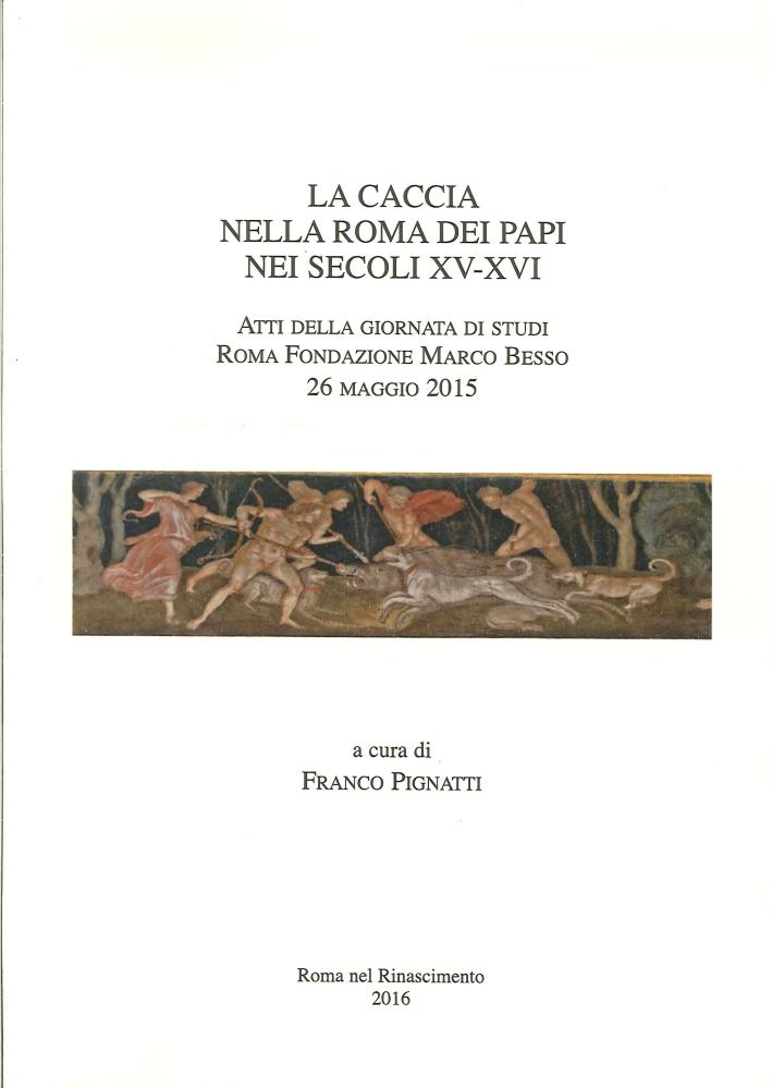 La Caccia nella Roma dei Papi nei Secoli XV-XVI.