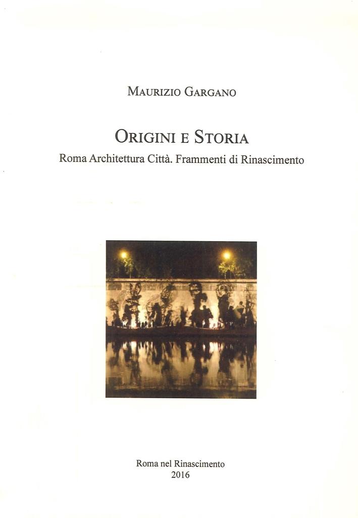 Origini e Storia. Roma Architettura Città. Frammenti di Rinascimento.