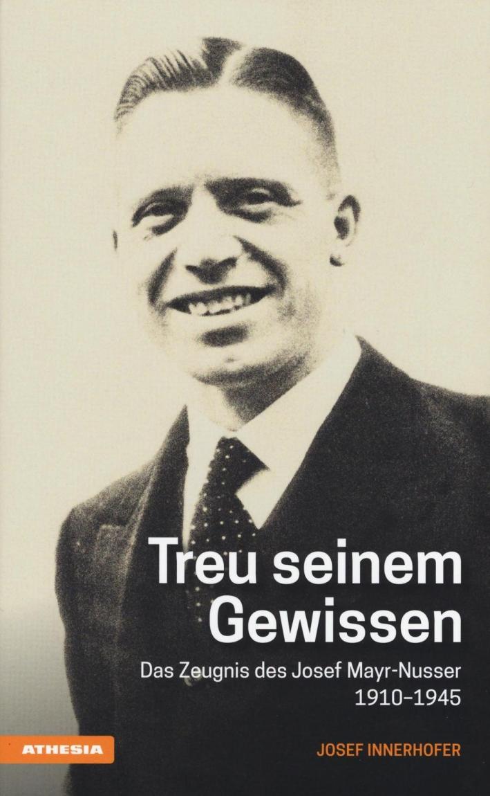 Treu seinem gewissen. Das Zeugnis des Josef Mayr-Nusser (1910-1945). Die Biografie zur Seligsprechung