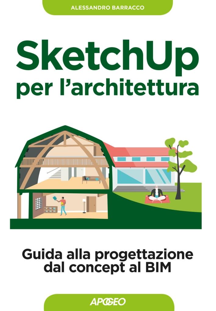 Sketchup per l'architettura. Guida alla progettazione dal concept al BIM