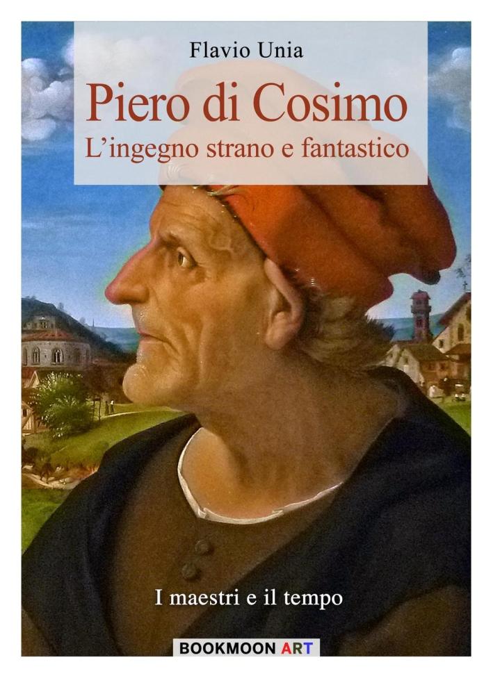 Piero di Cosimo. L'ingegno strano e fantastico