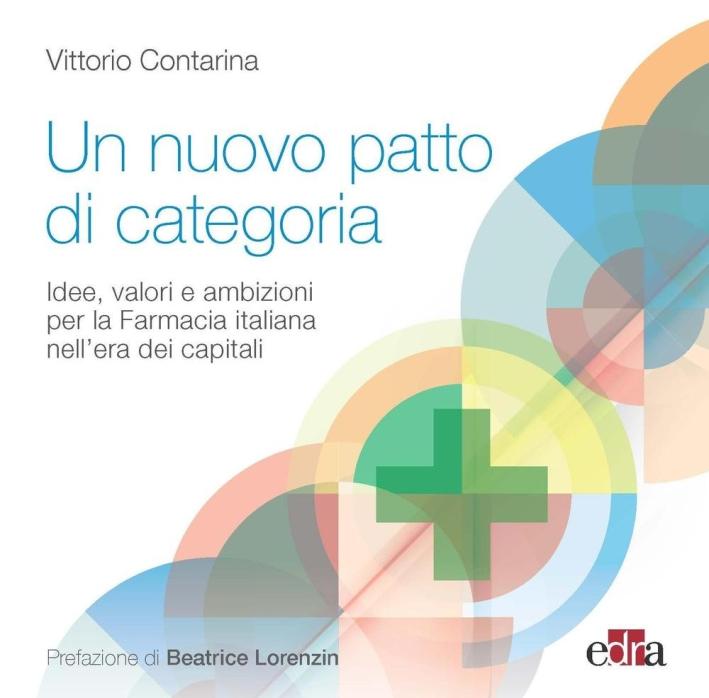 Un nuovo patto di categoria. Idee, valori e ambizioni per la Farmacia italiana nell'era dei capitali