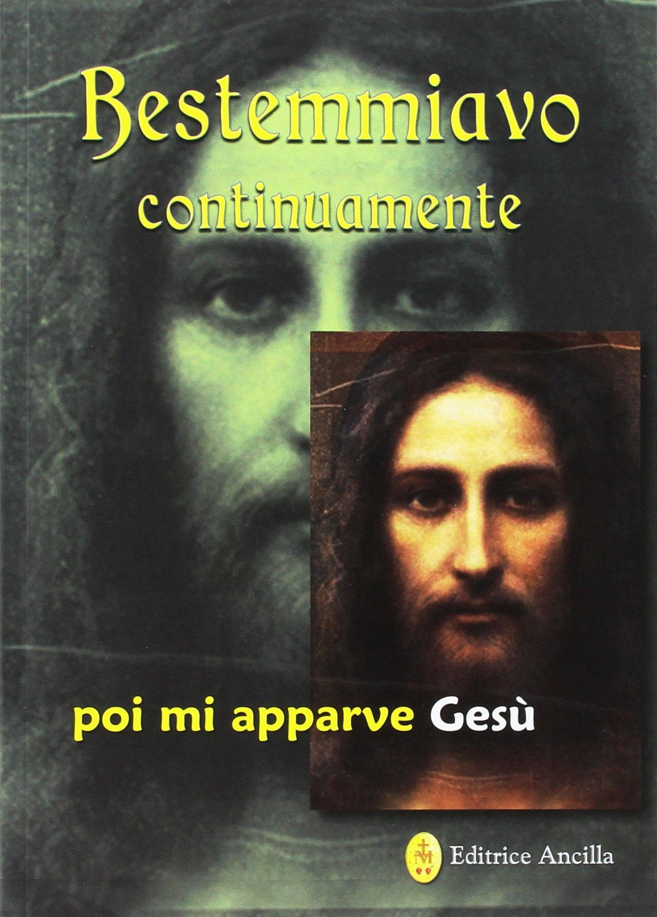 Bestemmiavo continuamente... poi mi apparve Gesù