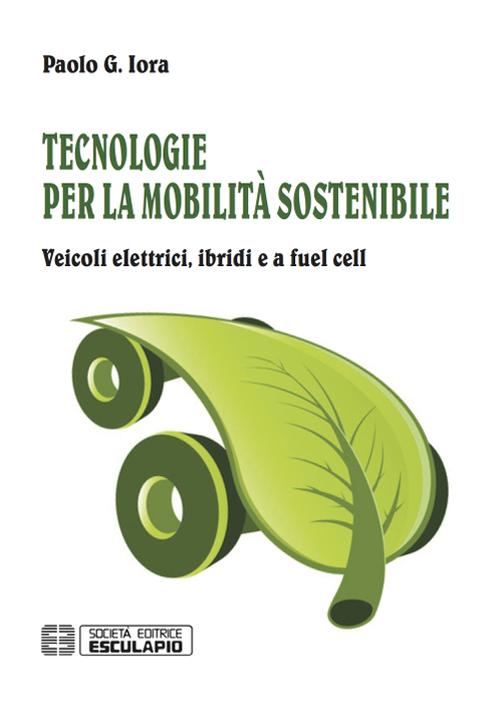 Tecnologie per la mobilità sostenibile. Veicoli elettrici, ibridi e a fuel cell