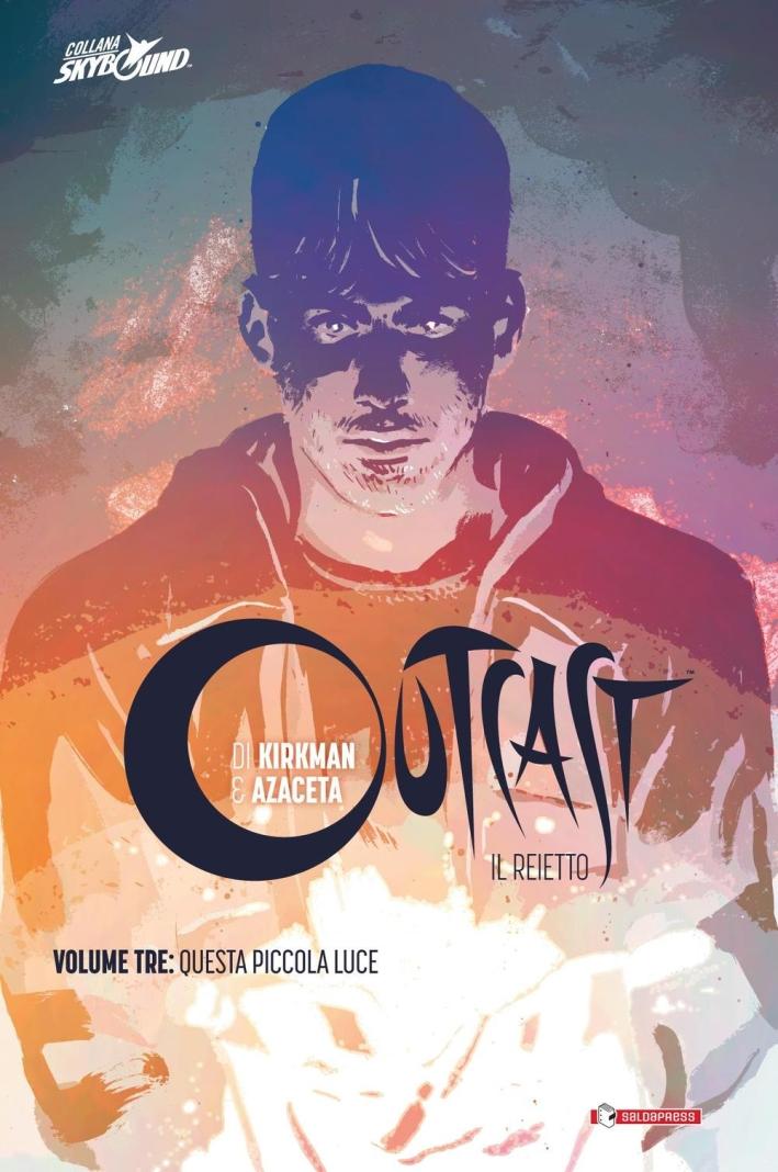 Outcast. Il Reietto Vol 3. Questa Piccola Luce. [Edizione Cartonata].