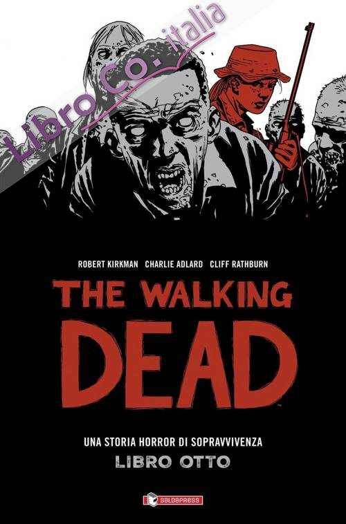 The Walking Dead. Una Storia Horror di Sopravvivenza. Libro Otto.