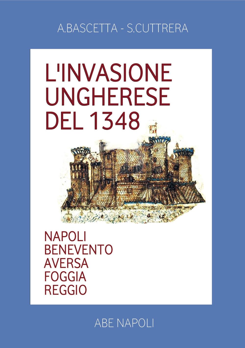 L'invasione ungherese del 1348. Napoli, Benevento, Aversa, Foggia, Reggio