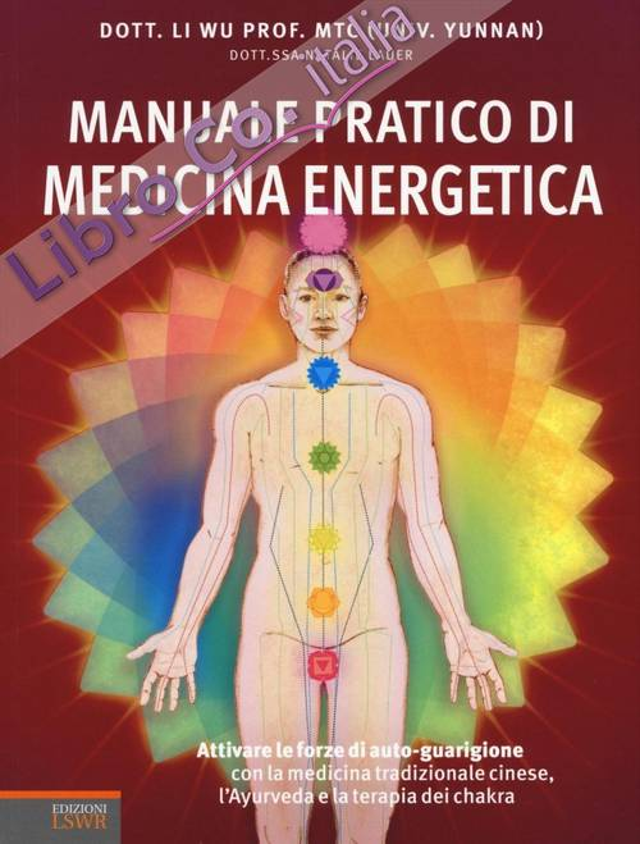 Manuale pratico di medicina energetica. Attivare le forze di autoguarigione con la medicina tradizionale cinese, l'Ayurveda e la terapia dei chakra
