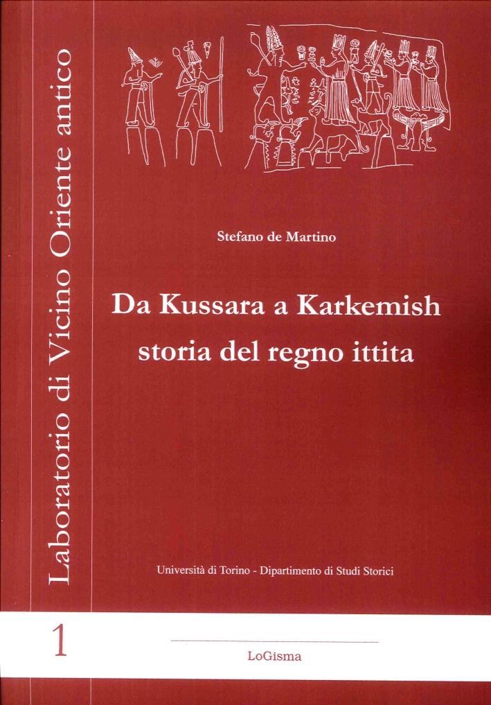 Da Kussara a Karkemish Storia del Regno Ittita.