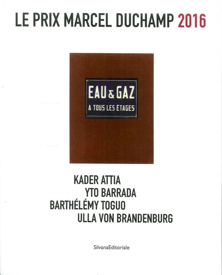 Le Prix Marcel Duchamp 2016. Kader Attia, Yto Barrada, Bathélémy Toguo, Ulla Von Brandenburg.
