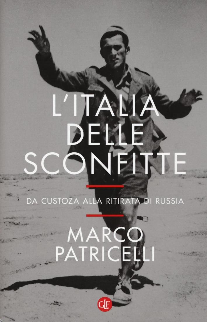 L'Italia delle sconfitte. Da Custoza alla ritirata di Russia