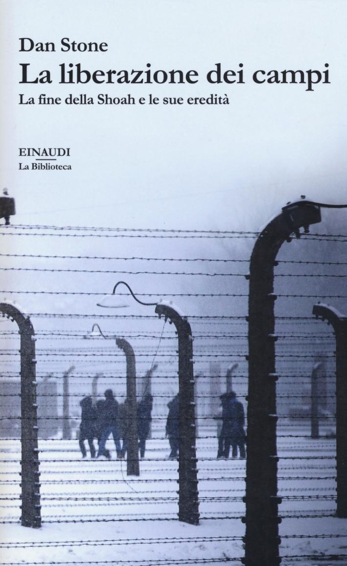La liberazione dei campi. La fine della Shoah e le sue eredità