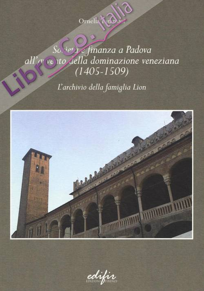 Società e Finanza a Padova all'Avvento della Dominazione Veneziana (1405-1509) l'Archivio della Famiglia Lion.