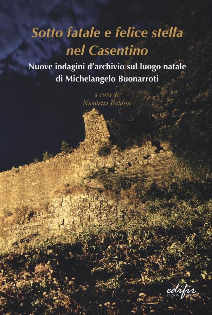 Sotto Fatale e Felice Stella nel Casentino. Nuove indagini d'archivio sul luogo natale di Michelangelo Buonarroti