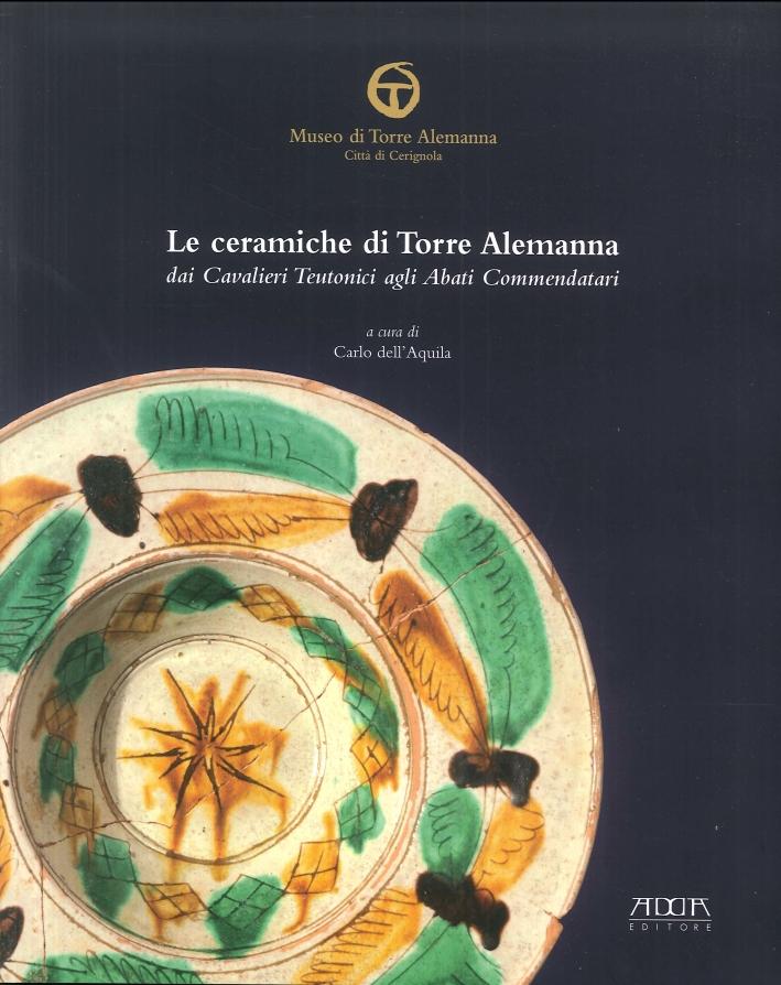 Le Ceramiche di Torre Alemanna dai Cavalieri Teutonici agli Arabi Commendatari.