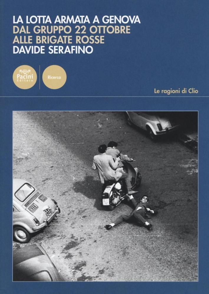 La lotta armata a Genova. Dal Gruppo 22 ottobre alle Brigate Rosse (1969-1981)
