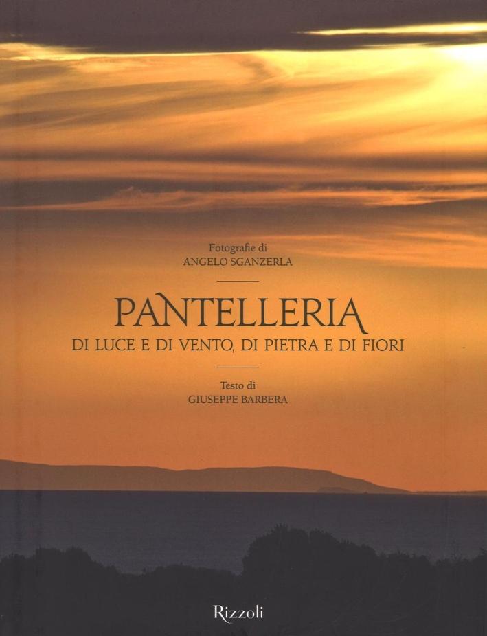 Pantelleria. Di luce e di vento, di pietra e di fiori. Ediz. a colori