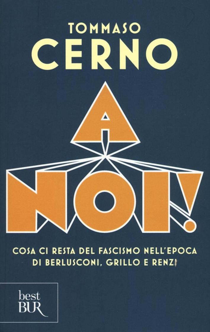 A noi! Cosa ci resta del fascismo nell'epoca di Berlusconi, Grillo e Renzi