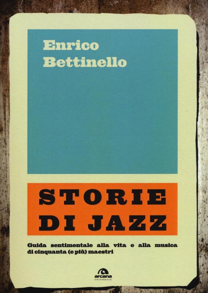 Storie di jazz. Guida sentimentale alla vita e alla musica di cinquanta (e più) maestri