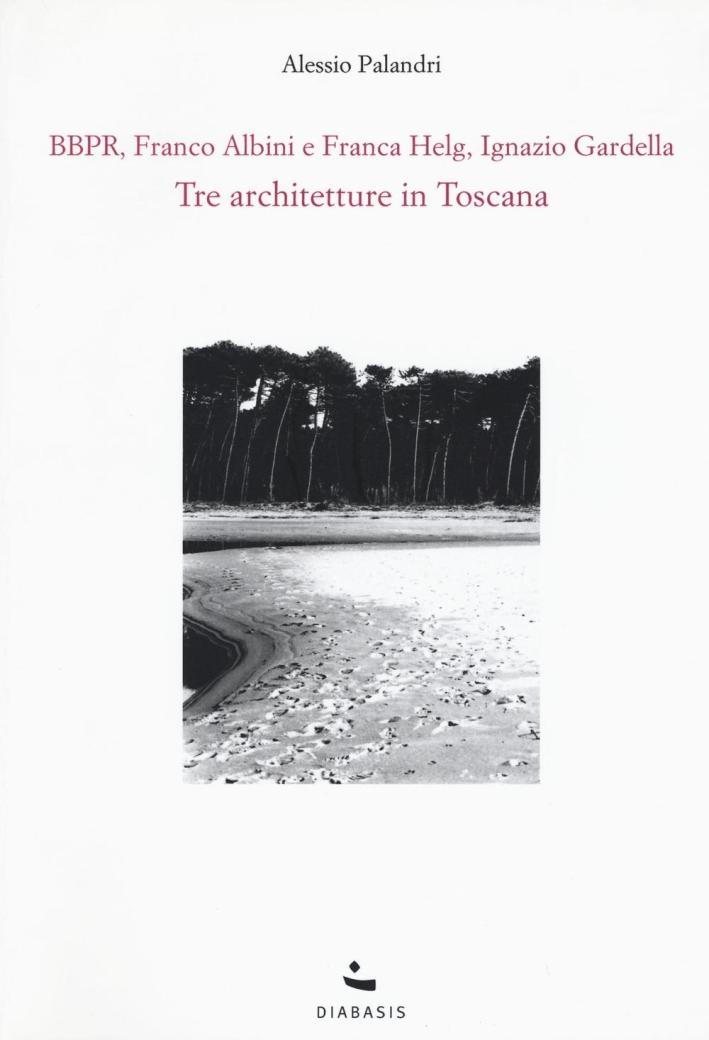 Tre architetture in Toscana. BBPR, Franco Albini e Franca Helg, Ignazio Gardella.