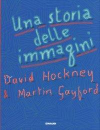 Una storia delle immagini. David Hockney & Martin Gayford