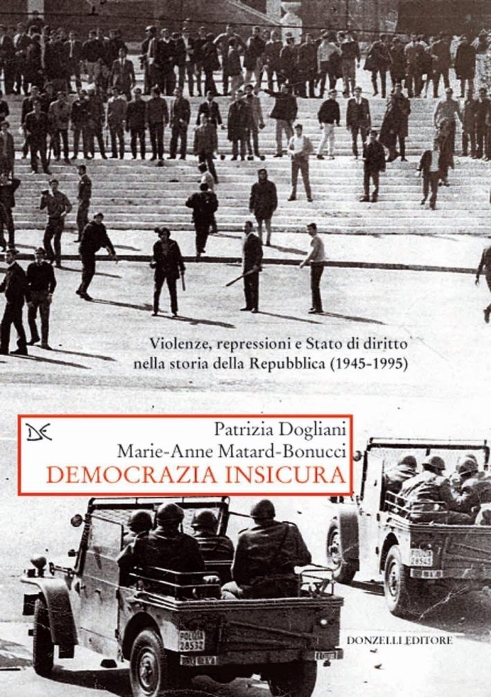 Democrazia insicura. Violenze, repressioni e stato di diritto nella storia della Repubblica (1945-1995)