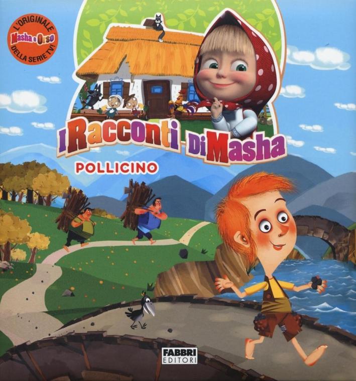 Pollicino. I racconti di Masha. Masha e Orso. Ediz. a colori