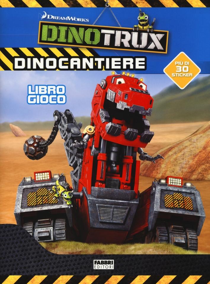 Dinocantiere. Dinotroux. Libro gioco. Con adesivi. Ediz. a colori