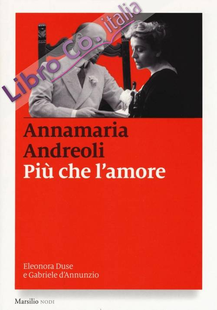 Più che l'amore. Eleonora Duse e Gabriele D'Annunzio