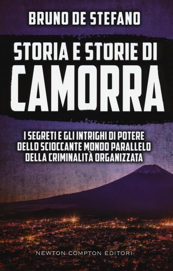 Storia e storie di Camorra. I segreti e gli intrighi di potere dello scioccante mondo parallelo della criminalità organizzata