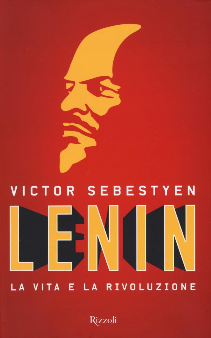 Lenin. La vita e la rivoluzione