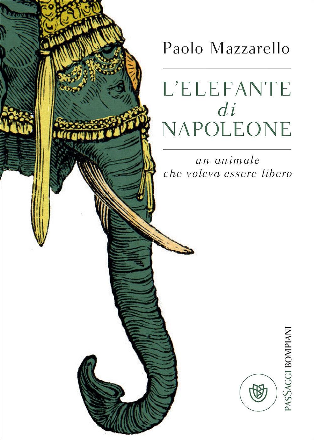L'elefante di Napoleone. Un animale che voleva essere libero