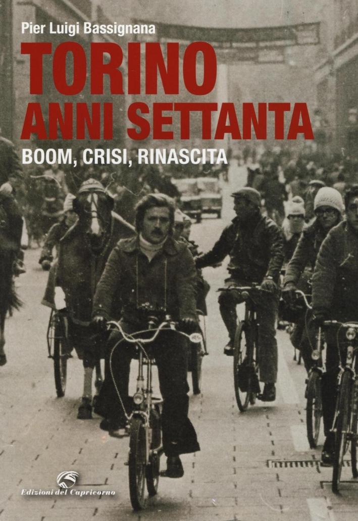 Torino anni Settanta. Boom, crisi, rinascita. Ediz. a colori