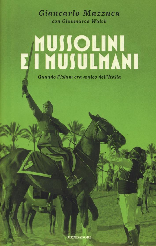 Mussolini e i musulmani. Quando l'Islam era amico dell'Italia